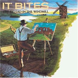 It Bites album - The Big Lad In The Windmill