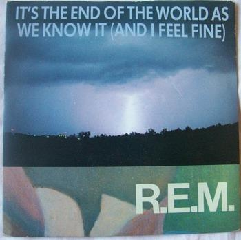 Rem It S The End Of The World As We Know It