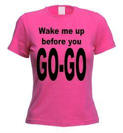 Wake Me Up Before You Go-Go Hot Pink Tee