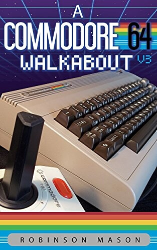 APR 24 - A COMMODORE 64 WALKABOUT - join the current C64 scene and play games both old and new!