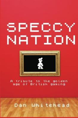 APR 7 - SPECCY NATION - A Tribute to the Golden Age of British Gaming - book review