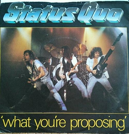 MAY 24 - STATUS QUO - What You're Proposing. The band's lead single from the 1980 album Just Supposin'.