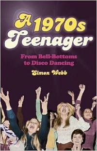 A 1970s Teenager - from Bell-Bottoms to Disco Dancing - paperback by Simon Webb