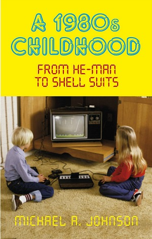 A 1980s Childhood by Michael A. Johnson