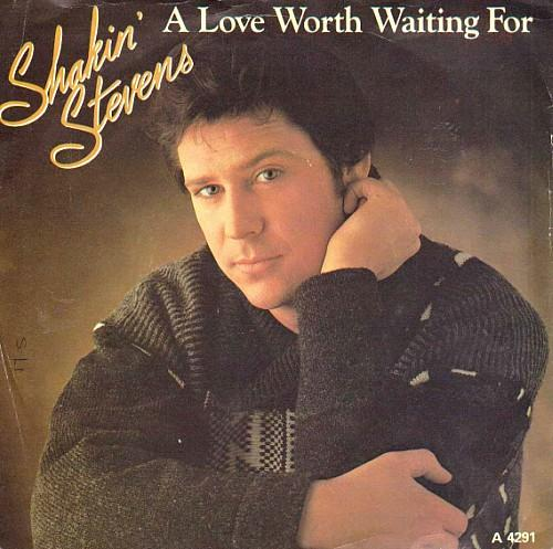 APR 8 - SHAKIN' STEVENS - A LOVE WORTH WAITING FOR - the final single from The Bop Won't Stop.