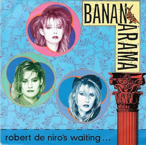 MAR 22 - BANANARAMA - ROBERT DE NIRO'S WAITING - a look back at the No.3 hit song from 1984