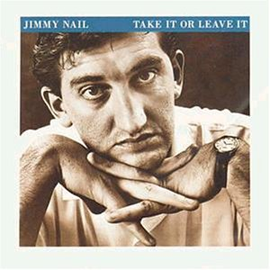 Jimmy Nail - Take It Or Leave It