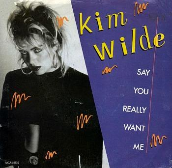 Say You Really Want Me (1986 single) by Kim Wilde