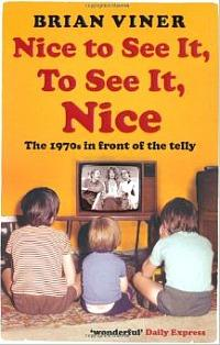 Nice to See It, To See It Nice - The 1970s in Front of the Telly - Brian Viner