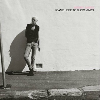 Wendy James - I Came Here To Blow MInds
