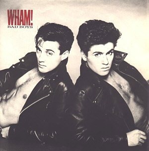 Wham! Bad Boys